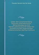 Ueber Den Zusammenhang Zwischen Ovarialfunction, Wellenbewegung Und Menstrualblutung Und Ueber Die Entstehung Des Sogenannten Mittelschmerzes (German Edition)
