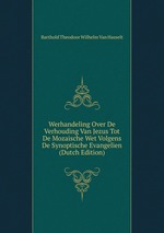 Werhandeling Over De Verhouding Van Jezus Tot De Mozaische Wet Volgens De Synoptische Evangelien (Dutch Edition)