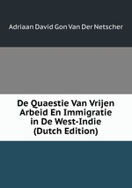 De Quaestie Van Vrijen Arbeid En Immigratie in De West-Indie (Dutch Edition)
