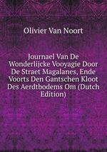 Journael Van De Wonderlijcke Vooyagie Door De Straet Magalanes, Ende Voorts Den Gantschen Kloot Des Aerdtbodems Om (Dutch Edition)