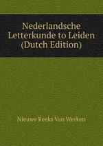 Nederlandsche Letterkunde to Leiden (Dutch Edition)
