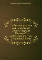 Verhandelingen Van Het Bataviaasch Genootschap Der Kunsten En Wetenschappen, Part 54 (Dutch Edition)