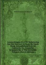Aanmerkingen Over De Verbetering Van Het Vee Aan De Kaap De Goede Hoop, Inzonderheid Over De Conversie Der Kaapsche in Spaansche of Wol-Geevende Schapen (Dutch Edition)