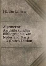 Algemeene Aardrijkskundige Bibliographie Van Nederland, Parts 1-3 (Dutch Edition)