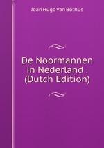 De Noormannen in Nederland . (Dutch Edition)