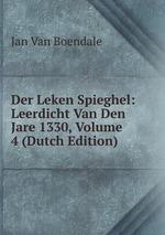 Der Leken Spieghel: Leerdicht Van Den Jare 1330, Volume 4 (Dutch Edition)
