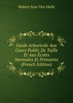 Guide Arboricole Aux Cours Public De Taille Et Aux coles Normales Et Primaires (French Edition)