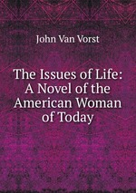 The Issues of Life: A Novel of the American Woman of Today