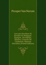 Les Lois Ouvrires Et Sociales En Belgique: pargne, Alcoolisme, Salaires, Conseils De L`industrie, Maisons Ouvrires (French Edition)