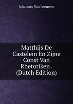 Matthijs De Castelein En Zijne Const Van Rhetoriken . (Dutch Edition)