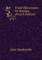 Trait lmentaire De Statique . (French Edition)