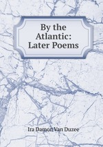 By the Atlantic: Later Poems