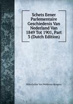 Schets Eener Parlementaire Geschiedenis Van Nederland Van 1849 Tot 1901, Part 3 (Dutch Edition)
