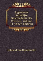 Algemeene Kerkelijke Geschiedenis Der Christen, Volume 11 (Dutch Edition)