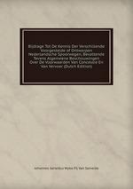 Bijdrage Tot De Kennis Der Verschillende Voorgestelde of Ontworpen Nederlandsche Spoorwegen, Bevattende Tevens Algemeene Beschouwingen Over De Voorwaarden Van Concessie En Van Vervoer (Dutch Edition)