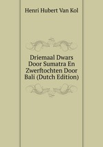 Driemaal Dwars Door Sumatra En Zwerftochten Door Bali (Dutch Edition)