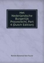 Het Nederlandsche Burgerlijk Procesrecht, Part 4 (Dutch Edition)