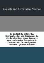 Le Budget Du Brsil: Ou, Recherches Sur Les Ressources De Cet Empire Dans Leurs Rapports Avec Les Intrts Europens Du Commerce Et De L`migration, Volume 2 (French Edition)