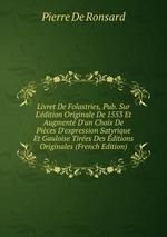Livret De Folastries, Pub. Sur L`dition Originale De 1553 Et Augment D`un Choix De Pices D`expression Satyrique Et Gauloise Tires Des ditions Originales (French Edition)
