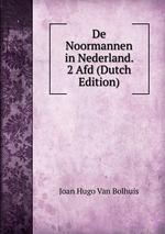 De Noormannen in Nederland. 2 Afd (Dutch Edition)
