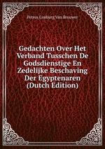 Gedachten Over Het Verband Tusschen De Godsdienstige En Zedelijke Beschaving Der Egyptenaren (Dutch Edition)