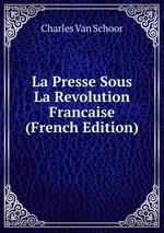 La Presse Sous La Revolution Francaise (French Edition)