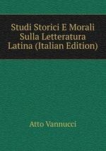 Studi Storici E Morali Sulla Letteratura Latina (Italian Edition)