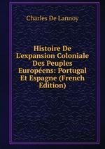 Histoire De L`expansion Coloniale Des Peuples Europens: Portugal Et Espagne (French Edition)
