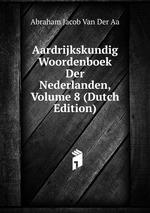 Aardrijkskundig Woordenboek Der Nederlanden, Volume 8 (Dutch Edition)