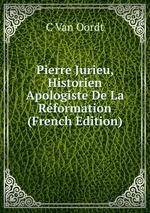 Pierre Jurieu, Historien Apologiste De La Rformation (French Edition)