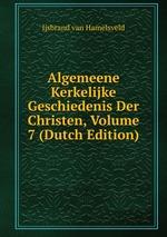 Algemeene Kerkelijke Geschiedenis Der Christen, Volume 7 (Dutch Edition)