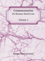 Commentaries On Roman-Dutch Law. Volume 2