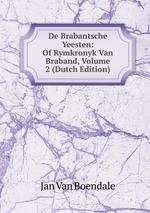 De Brabantsche Yeesten: Of Rymkronyk Van Braband, Volume 2 (Dutch Edition)