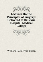Lectures On the Principles of Surgery: Delivered at Bellevue Hospital Medical College
