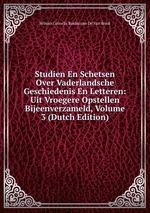 Studien En Schetsen Over Vaderlandsche Geschiedenis En Letteren: Uit Vroegere Opstellen Bijeenverzameld, Volume 3 (Dutch Edition)