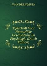 Tijdschrift Voor Natuurlijke Geschiedenis En Physiologie (Dutch Edition)