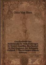 Geschiedenis Der Nederlandsche Volkplantingen in Noord-Amerika, Beschouwd Uit Het Oogpunt Der Koloniale Politiek, 3 Voorlezingen (Dutch Edition)