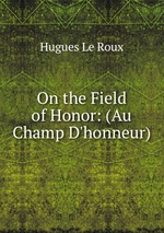 On the Field of Honor: (Au Champ D`honneur)