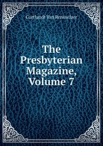 The Presbyterian Magazine, Volume 7