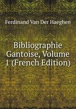 Bibliographie Gantoise, Volume 1 (French Edition)