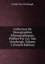 Collection De Monographies Ethnographiques, Publee Par Cyr. Van Overbergh, Volume 1 (French Edition)