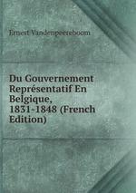 Du Gouvernement Reprsentatif En Belgique, 1831-1848 (French Edition)