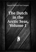 The Dutch in the Arctic Seas, Volume 1