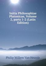 Initia Philosophiae Platonicae, Volume 2,parts 1-2 (Latin Edition)