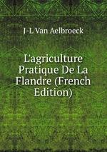 L`agriculture Pratique De La Flandre (French Edition)