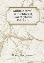 Militair Straf- En Tuchtrecht, Part 2 (Dutch Edition)