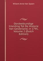 Oordeelkundige Inleiding Tot De Historie Van Gelderland, in 1795, Volume 2 (Dutch Edition)