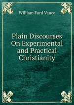 Plain Discourses On Experimental and Practical Christianity