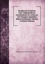 Studien En Schetsen Over Vaderlandsche Geschiedenis En Letteren: Uit Vroegere Opstellen Bijeenverzameld, Volume 2 (Dutch Edition)