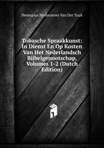 Tobasche Spraakkunst: In Dienst En Op Kosten Van Het Nederlandsch Bijbelgenootschap, Volumes 1-2 (Dutch Edition)